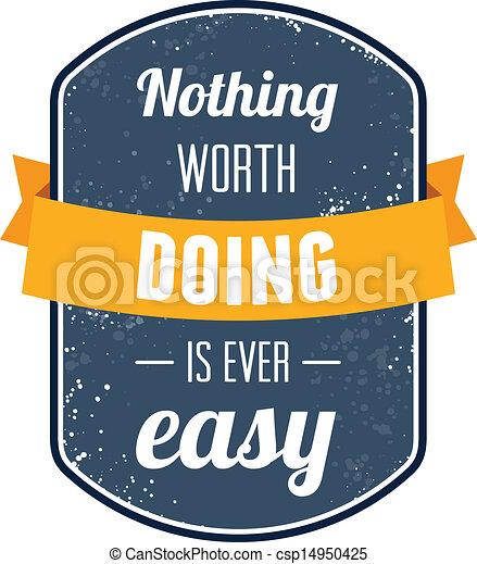 Nichts, was es wert ist, ist jemals einfach - csp14950425